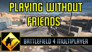 Playing Without Friends BF4